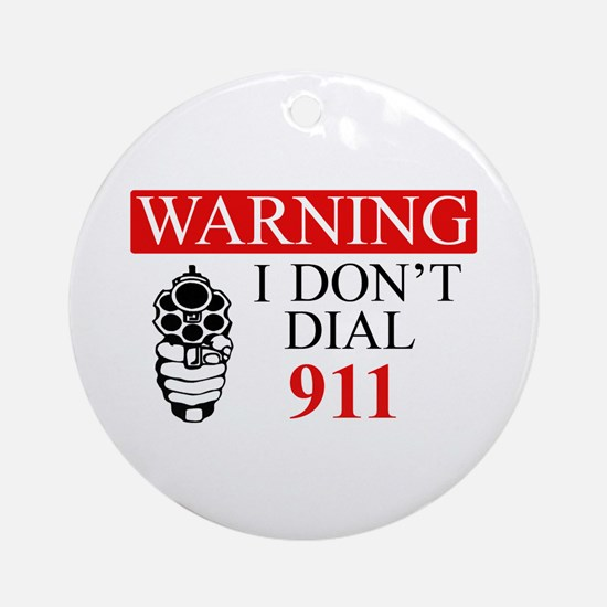 Warning: I Dont Dial 911 Ornament (Round)
