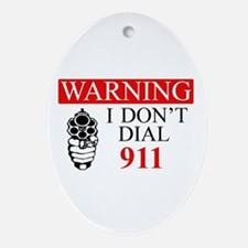 Warning: I Dont Dial 911 Ornament (Oval)