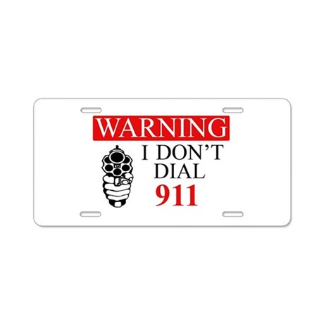 Warning: I Dont Dial 911 Aluminum License Plate