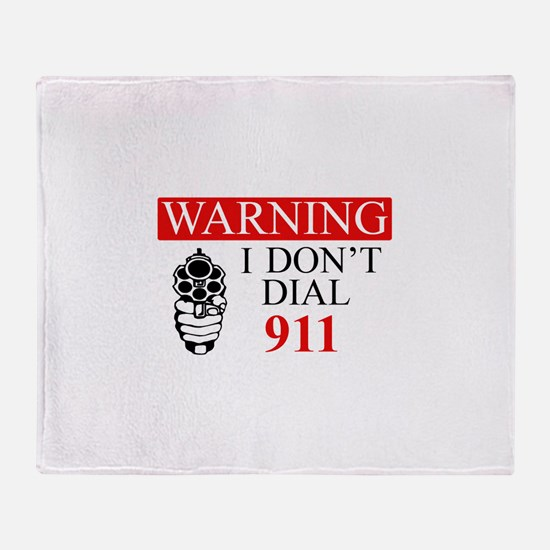 Warning: I Dont Dial 911 Throw Blanket