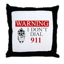 Warning: I Dont Dial 911 Throw Pillow