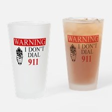 Warning: I Dont Dial 911 Drinking Glass