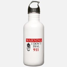 Warning: I Dont Dial 911 Water Bottle