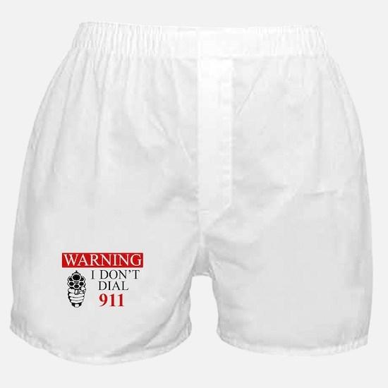 Warning: I Dont Dial 911 Boxer Shorts