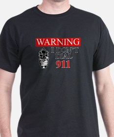 Warning: I Dont Dial 911 T-Shirt