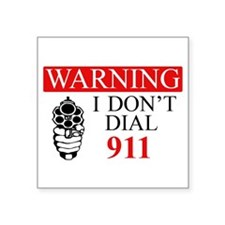 """Warning: I Dont Dial 911 Square Sticker 3"""" x"""