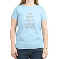 Keep Calm And Give Me Money Women's Light T-Shirt