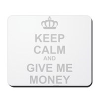 Keep Calm And Give Me Money Mousepad
