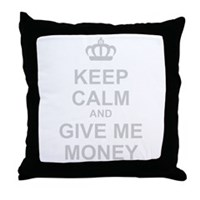 Keep Calm And Give Me Money Throw Pillow