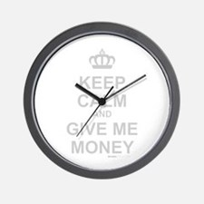 Keep Calm And Give Me Money Wall Clock