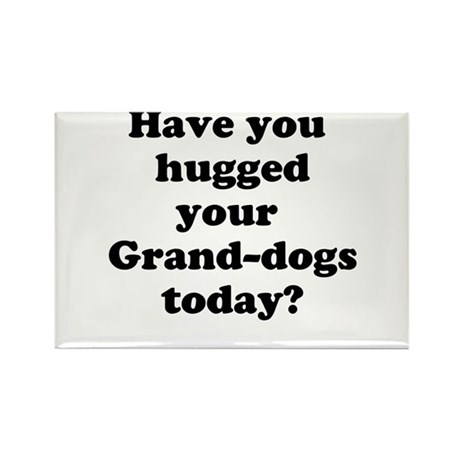 Have you hugged your grand dogs today Rectangle Ma