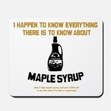 I Know Maple Syrup Mousepad