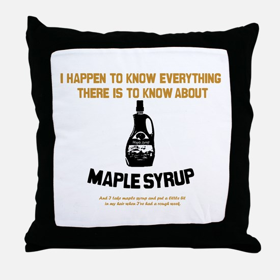 I Know Maple Syrup Throw Pillow