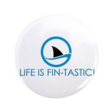 """""""Life is FIN-Tastic!"""" 3.5"""" Button"""