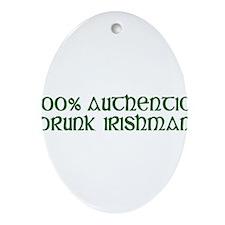 100% AUTHENTIC DRUNK IRISHMAN Ornament (Oval)
