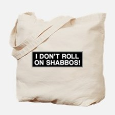I DONT ROLL ON SHABBOS! Tote Bag