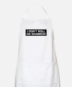 I DONT ROLL ON SHABBOS! Apron