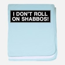 I DONT ROLL ON SHABBOS! baby blanket