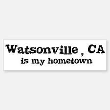 Watsonville - hometown Bumper Bumper Bumper Sticker