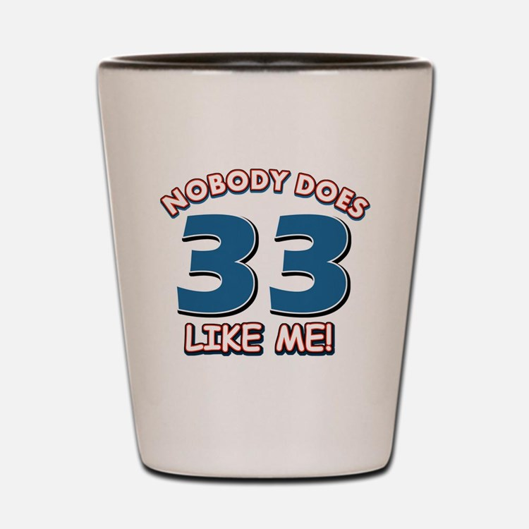 Nobody does 33 like me Shot Glass