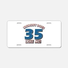 Nobody does 35 like me Aluminum License Plate