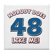 Nobody does 48 like me Tile Coaster