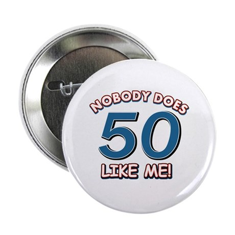 """Nobody does 50 like me 2.25"""" Button"""