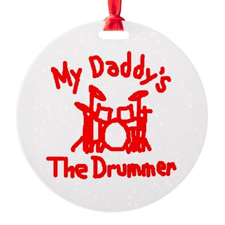 My Daddys The Drummer™ Round Ornament