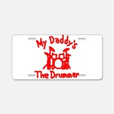 My Daddys The Drummer™ Aluminum License Plate