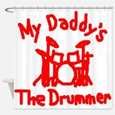 My Daddys The Drummer™ Shower Curtain