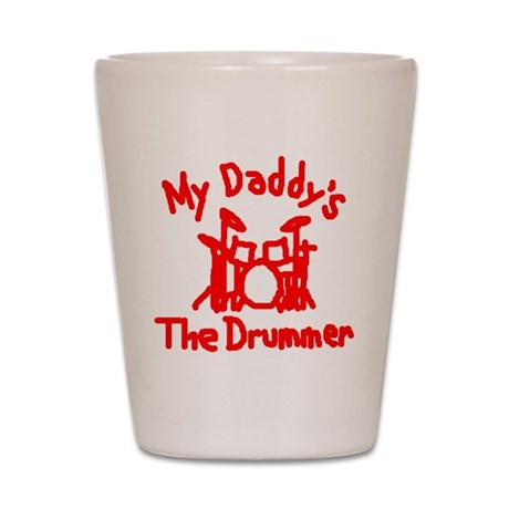 My Daddys The Drummer™ Shot Glass