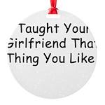 TaughtGirl.jpg Round Ornament