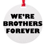 Brothersforever.png Round Ornament