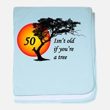 50 isn't old if you're a tree baby blanket