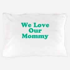 We Love Our Mommy Pillow Case