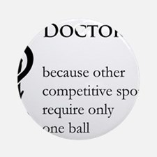 Doctor Because... Ornament (Round)