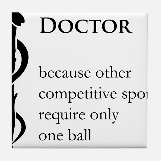 Doctor Because... Tile Coaster