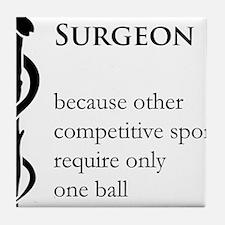 Surgeon Because... Tile Coaster