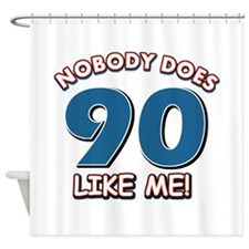 Nobody does 90 like me Shower Curtain