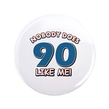 """Nobody does 90 like me 3.5"""" Button"""