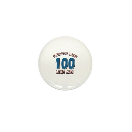 Nobody does 100 like me Mini Button