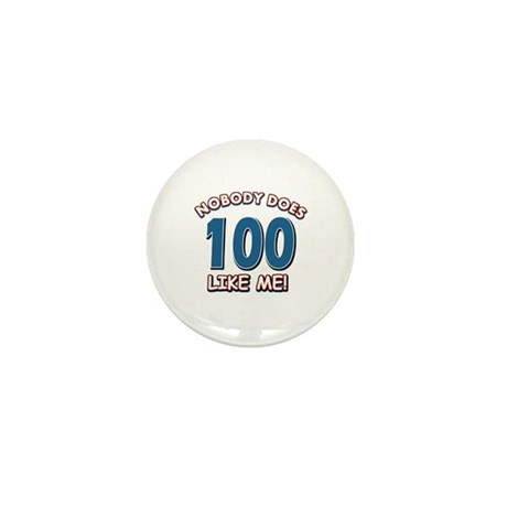 Nobody does 100 like me Mini Button (10 pack)