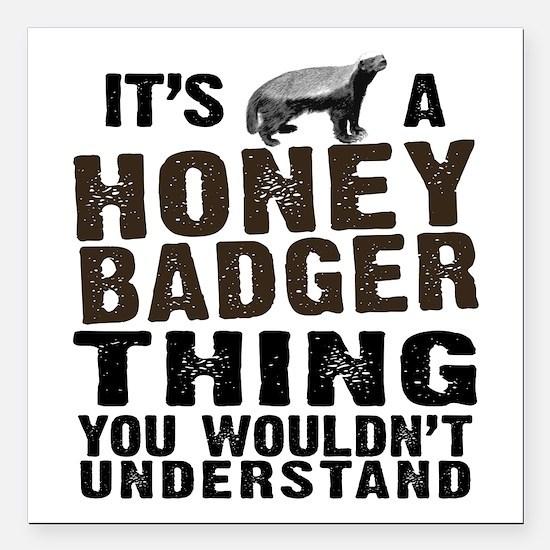 "Honey Badger Thing Square Car Magnet 3"" x 3"""