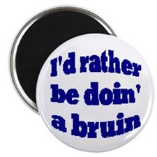 ID RATHER BE DOIN A BRUIN Magnet
