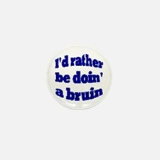 ID RATHER BE DOIN A BRUIN-BLUE Mini Button