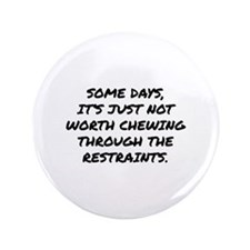 """Chewing Through The Restraints 3.5"""" Button (100 pa"""