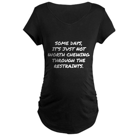 Chewing Through The Restraints Maternity Dark T-Sh