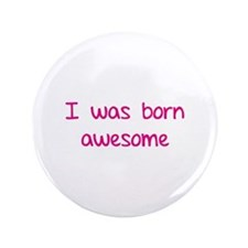 "I was born awesome 3.5"" Button"