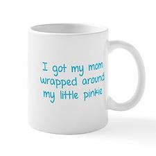 I got my mom wrapped around my little pinkie Mug