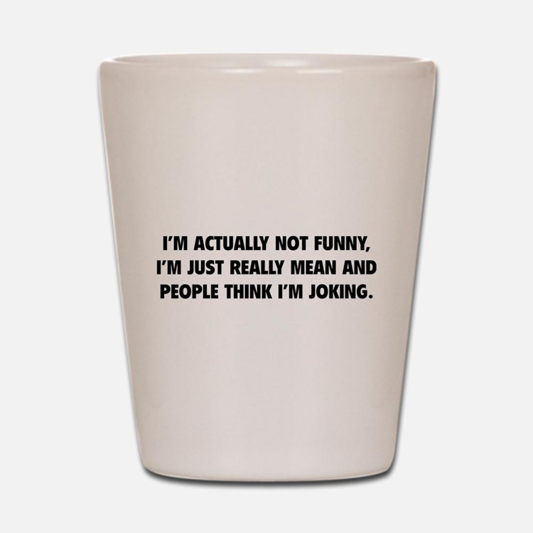 I'm Just Really Mean Shot Glass